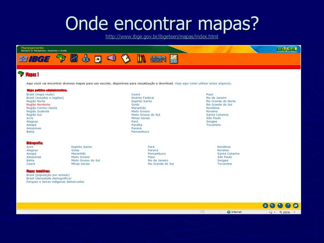 Onde encontrar mapas? http://www.ibge.gov.br/ibgeteen/mapas/index.html http://www.ibge.gov.br/ibgeteen/mapas/index.html