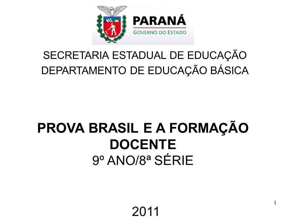 1 SECRETARIA ESTADUAL DE EDUCAÇÃO DEPARTAMENTO DE EDUCAÇÃO BÁSICA 2011 PROVA BRASIL E A FORMAÇÃO DOCENTE 9º ANO/8ª SÉRIE
