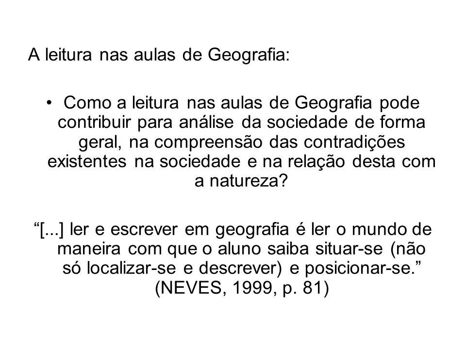 A leitura nas aulas de Geografia: Como a leitura nas aulas de Geografia pode contribuir para análise da sociedade de forma geral, na compreensão das contradições existentes na sociedade e na relação desta com a natureza.