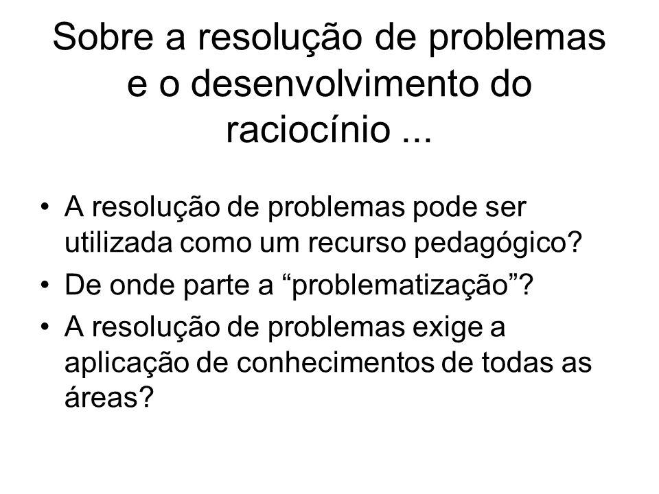 Sobre a resolução de problemas e o desenvolvimento do raciocínio... A resolução de problemas pode ser utilizada como um recurso pedagógico? De onde pa