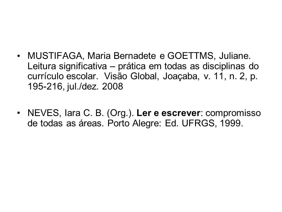 MUSTIFAGA, Maria Bernadete e GOETTMS, Juliane. Leitura significativa – prática em todas as disciplinas do currículo escolar. Visão Global, Joaçaba, v.