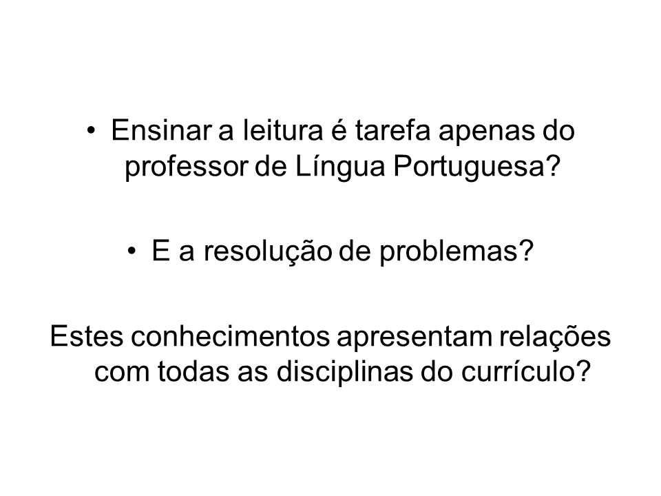 Ensinar a leitura é tarefa apenas do professor de Língua Portuguesa? E a resolução de problemas? Estes conhecimentos apresentam relações com todas as