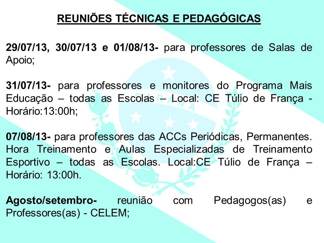 REUNIÕES TÉCNICAS E PEDAGÓGICAS 29/07/13, 30/07/13 e 01/08/13- para professores de Salas de Apoio; 31/07/13- para professores e monitores do Programa
