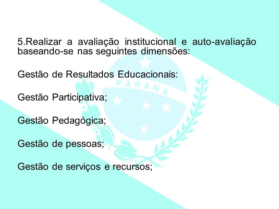 5.Realizar a avaliação institucional e auto-avaliação baseando-se nas seguintes dimensões: Gestão de Resultados Educacionais: Gestão Participativa; Ge