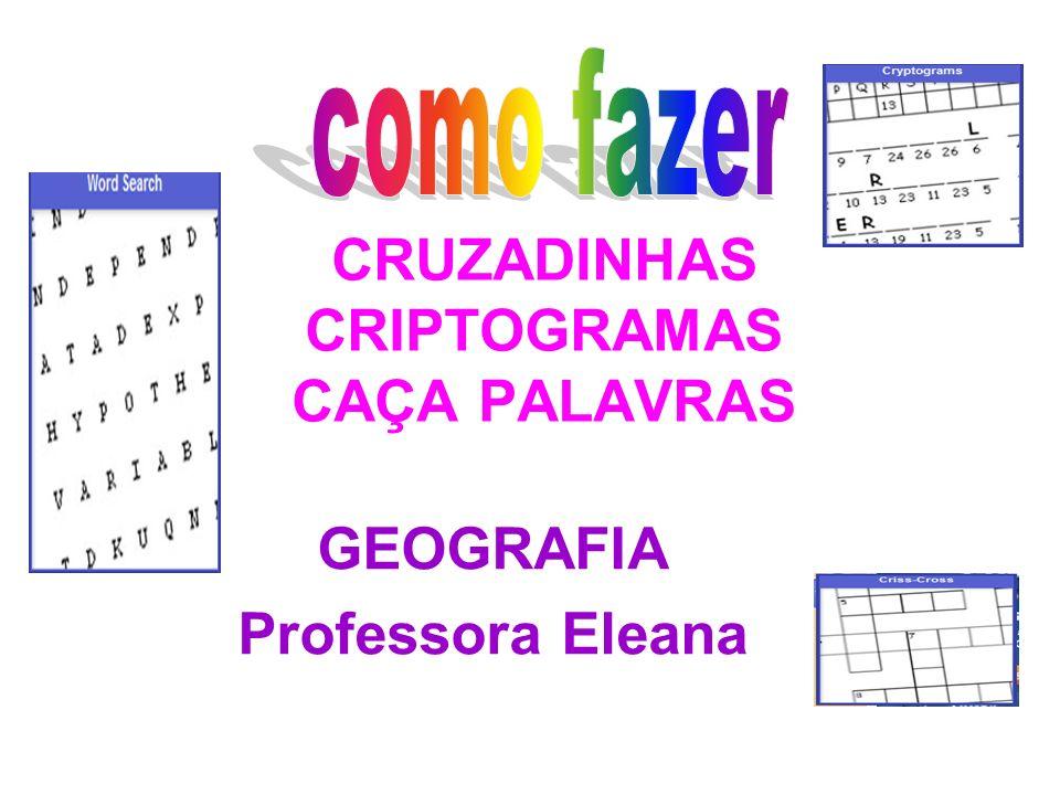 CRUZADINHAS CRIPTOGRAMAS CAÇA PALAVRAS GEOGRAFIA Professora Eleana
