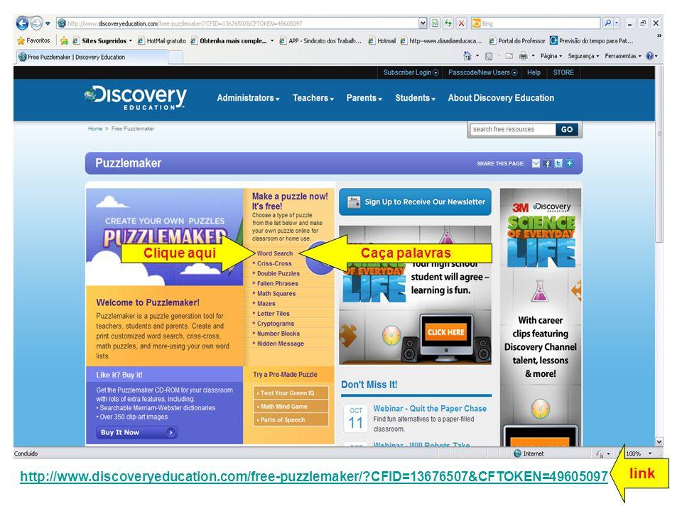 http://www.discoveryeducation.com/free-puzzlemaker/?CFID=13676507&CFTOKEN=49605097 Caça palavrasClique aqui link