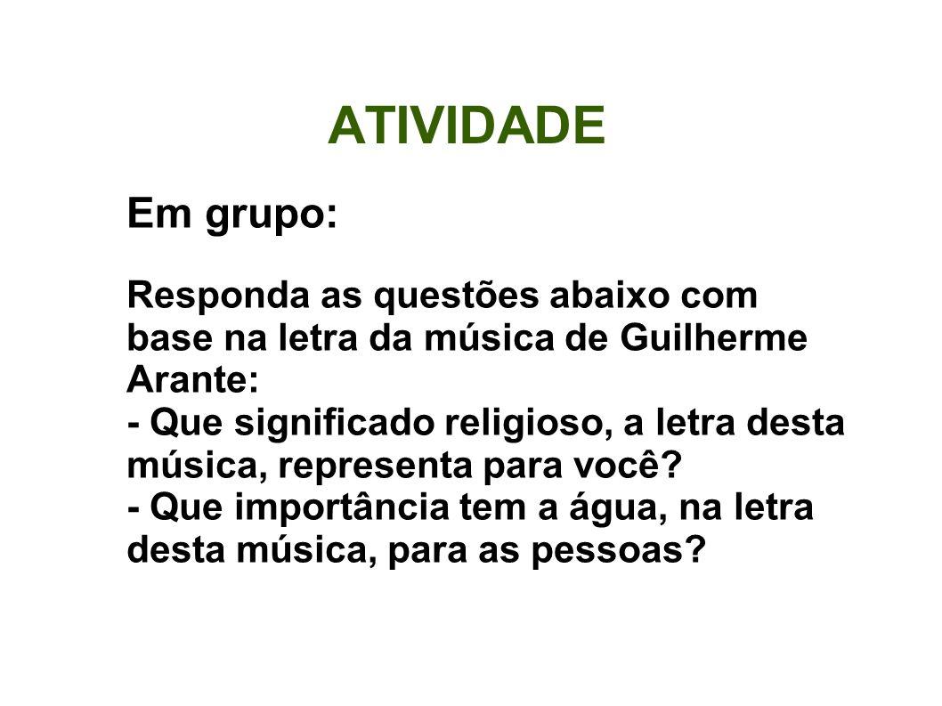 ATIVIDADE Em grupo: Responda as questões abaixo com base na letra da música de Guilherme Arante: - Que significado religioso, a letra desta música, re