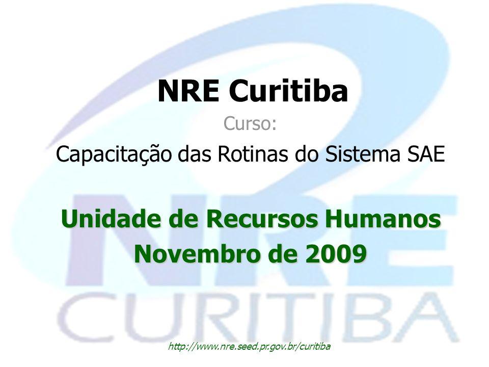 NRE Curitiba Curso: Capacitação das Rotinas do Sistema SAE Unidade de Recursos Humanos Novembro de 2009 http://www.nre.seed.pr.gov.br/curitiba