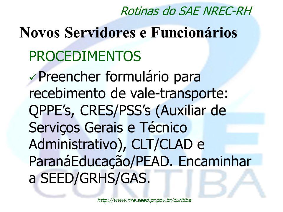 http://www.nre.seed.pr.gov.br/curitiba Rotinas do SAE NREC-RH Novos Servidores e Funcionários PROCEDIMENTOS Preencher formulário para recebimento de v