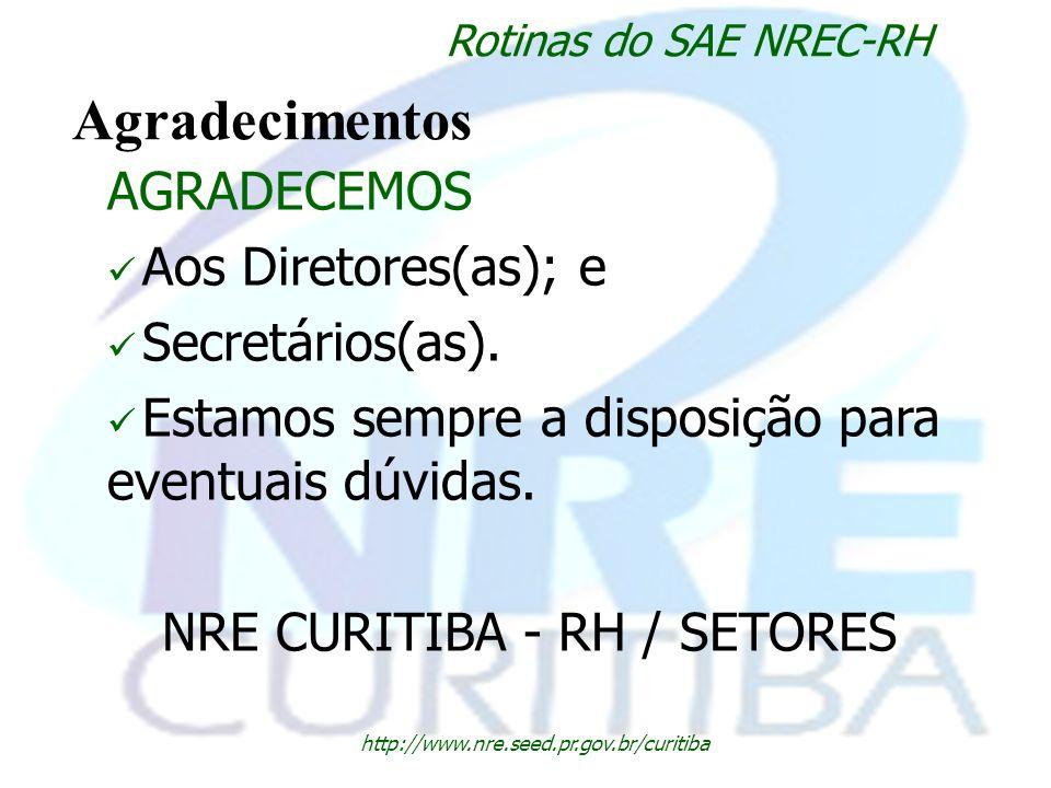http://www.nre.seed.pr.gov.br/curitiba Rotinas do SAE NREC-RH Agradecimentos AGRADECEMOS Aos Diretores(as); e Secretários(as). Estamos sempre a dispos