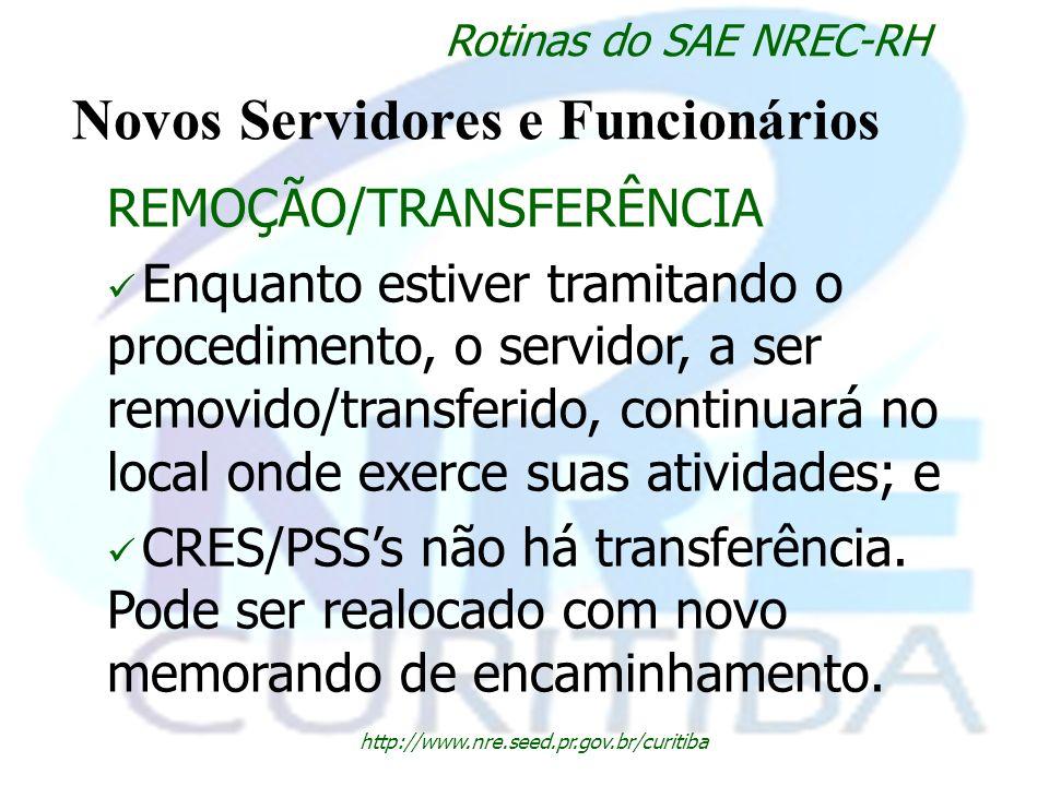 http://www.nre.seed.pr.gov.br/curitiba Rotinas do SAE NREC-RH Novos Servidores e Funcionários REMOÇÃO/TRANSFERÊNCIA Enquanto estiver tramitando o proc