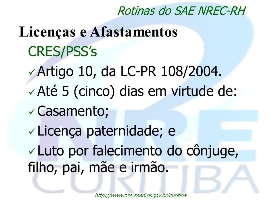 http://www.nre.seed.pr.gov.br/curitiba Rotinas do SAE NREC-RH Licenças e Afastamentos CRES/PSSs Artigo 10, da LC-PR 108/2004. Até 5 (cinco) dias em vi