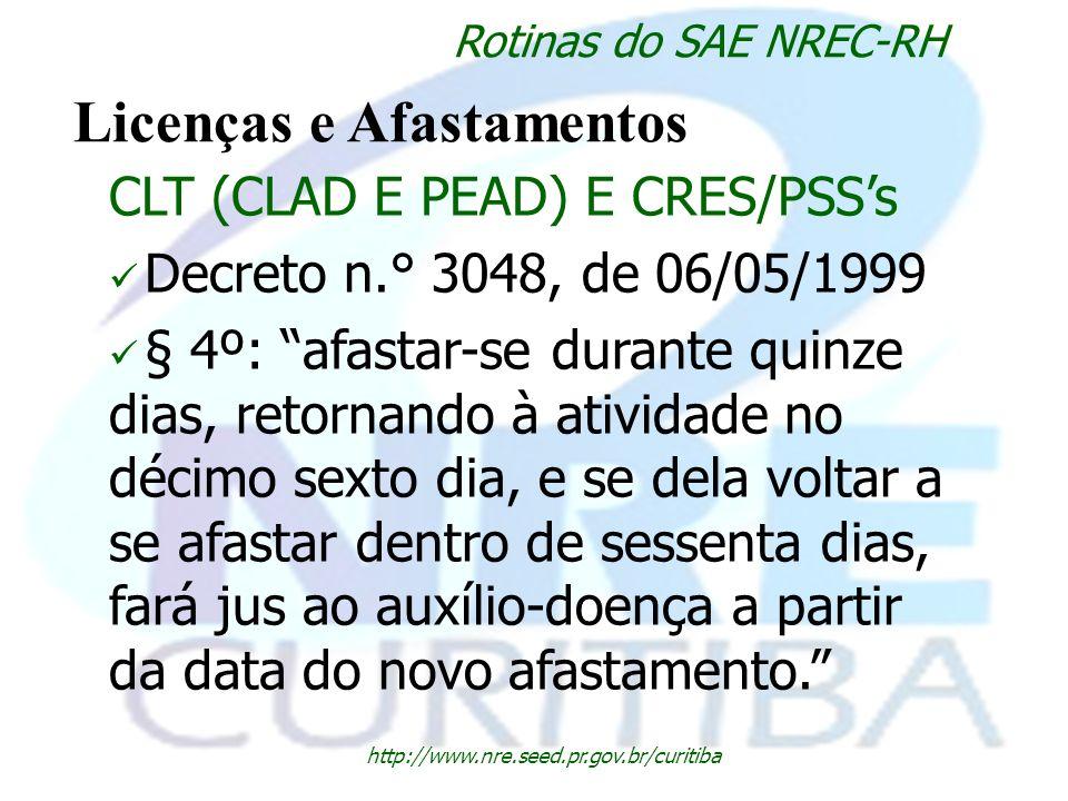 http://www.nre.seed.pr.gov.br/curitiba Rotinas do SAE NREC-RH Licenças e Afastamentos CLT (CLAD E PEAD) E CRES/PSSs Decreto n.° 3048, de 06/05/1999 §