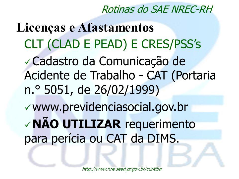 http://www.nre.seed.pr.gov.br/curitiba Rotinas do SAE NREC-RH Licenças e Afastamentos CLT (CLAD E PEAD) E CRES/PSSs Cadastro da Comunicação de Acident