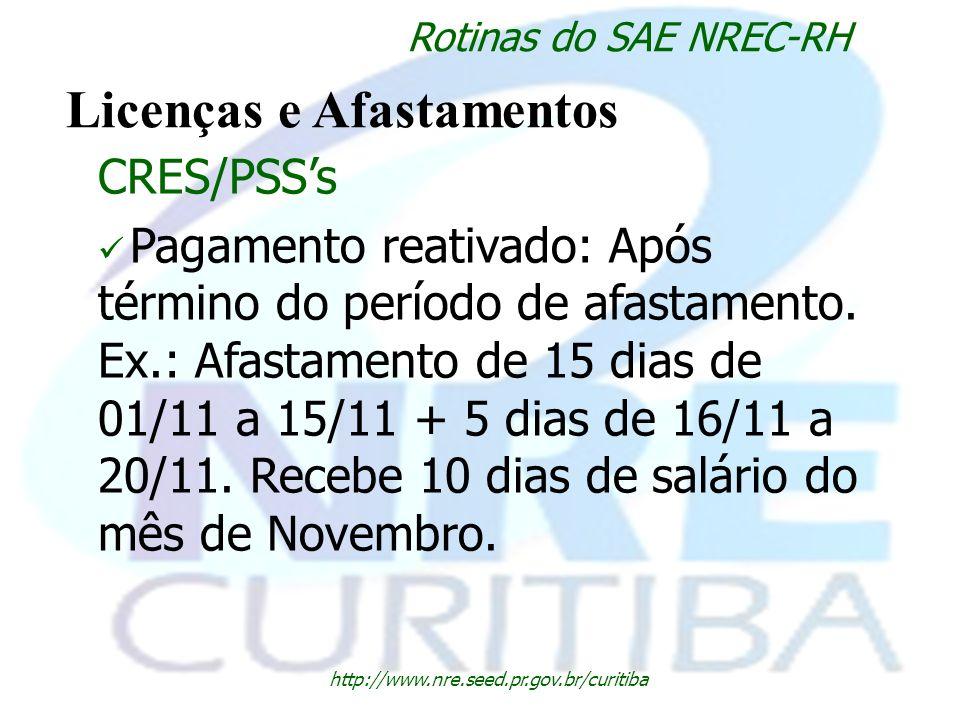 http://www.nre.seed.pr.gov.br/curitiba Rotinas do SAE NREC-RH Licenças e Afastamentos CRES/PSSs Pagamento reativado: Após término do período de afasta