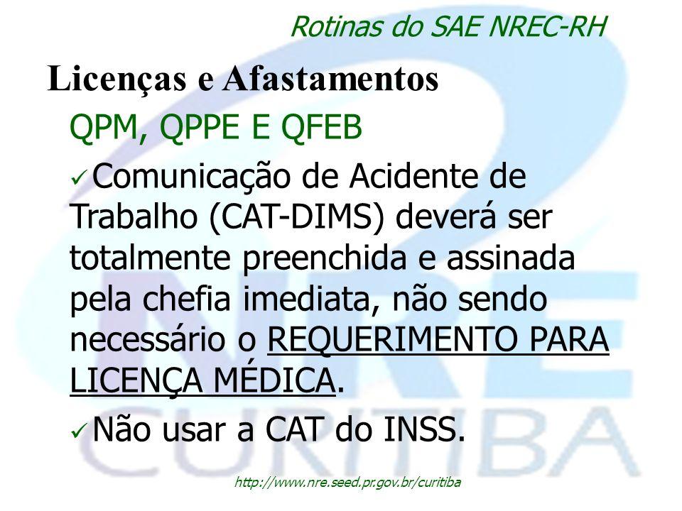 http://www.nre.seed.pr.gov.br/curitiba Rotinas do SAE NREC-RH Licenças e Afastamentos QPM, QPPE E QFEB Comunicação de Acidente de Trabalho (CAT-DIMS)