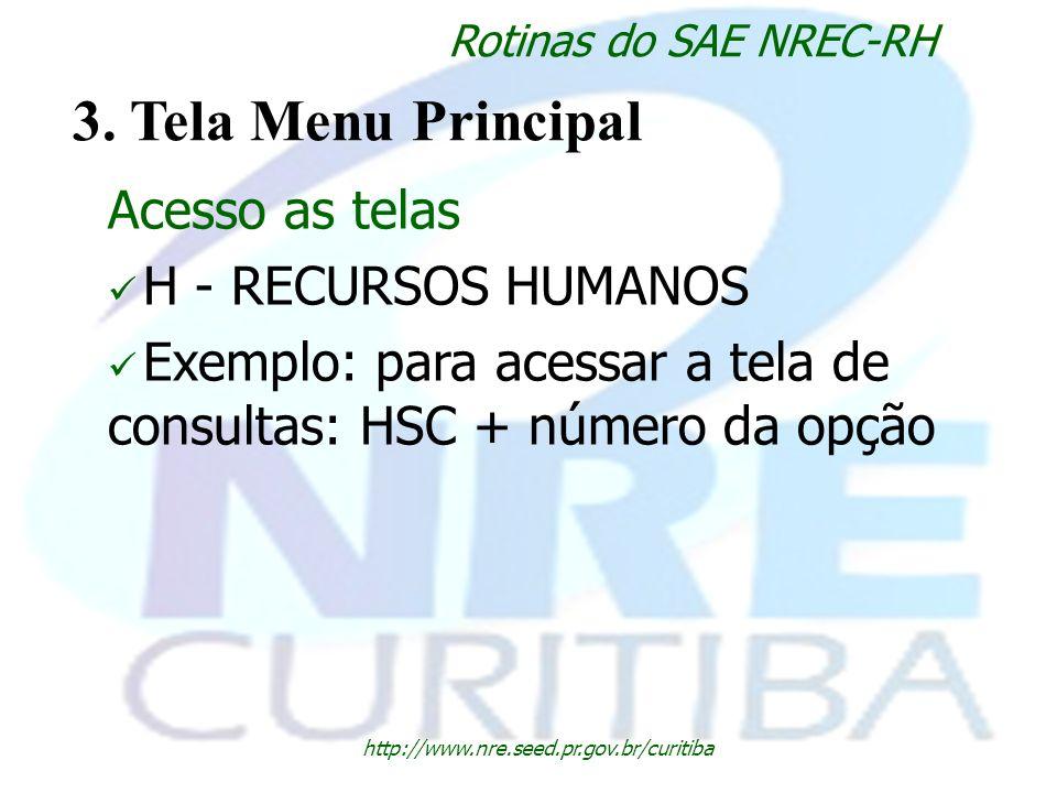 http://www.nre.seed.pr.gov.br/curitiba Rotinas do SAE NREC-RH 3. Tela Menu Principal Acesso as telas H - RECURSOS HUMANOS Exemplo: para acessar a tela
