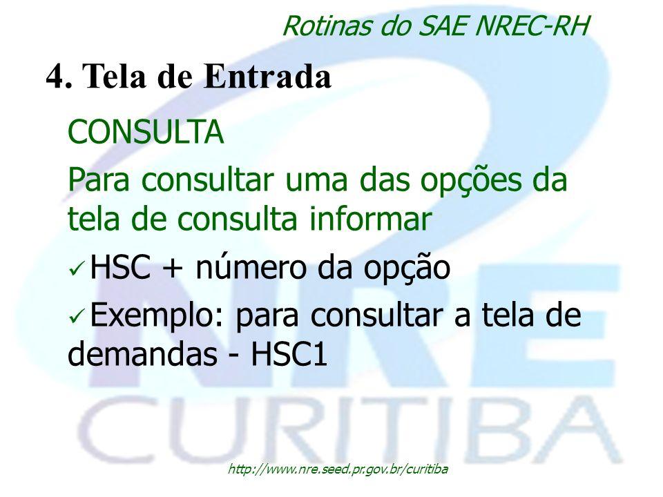 http://www.nre.seed.pr.gov.br/curitiba Rotinas do SAE NREC-RH 4. Tela de Entrada CONSULTA Para consultar uma das opções da tela de consulta informar H