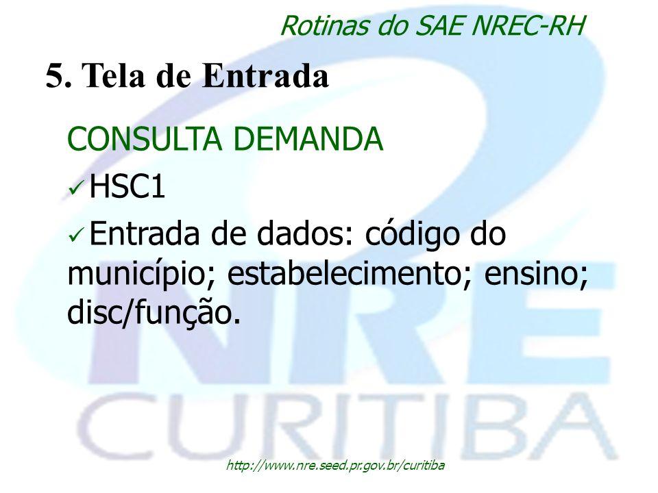 http://www.nre.seed.pr.gov.br/curitiba Rotinas do SAE NREC-RH 5. Tela de Entrada CONSULTA DEMANDA HSC1 Entrada de dados: código do município; estabele
