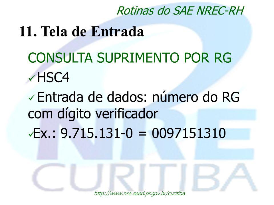 http://www.nre.seed.pr.gov.br/curitiba Rotinas do SAE NREC-RH 11. Tela de Entrada CONSULTA SUPRIMENTO POR RG HSC4 Entrada de dados: número do RG com d