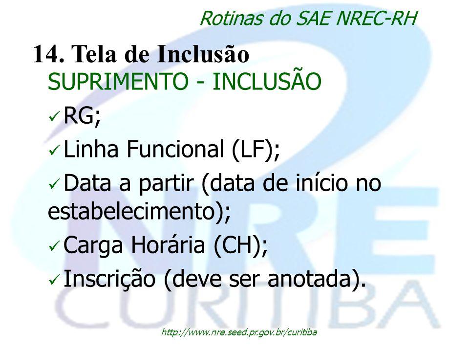 http://www.nre.seed.pr.gov.br/curitiba Rotinas do SAE NREC-RH 14. Tela de Inclusão SUPRIMENTO - INCLUSÃO RG; Linha Funcional (LF); Data a partir (data
