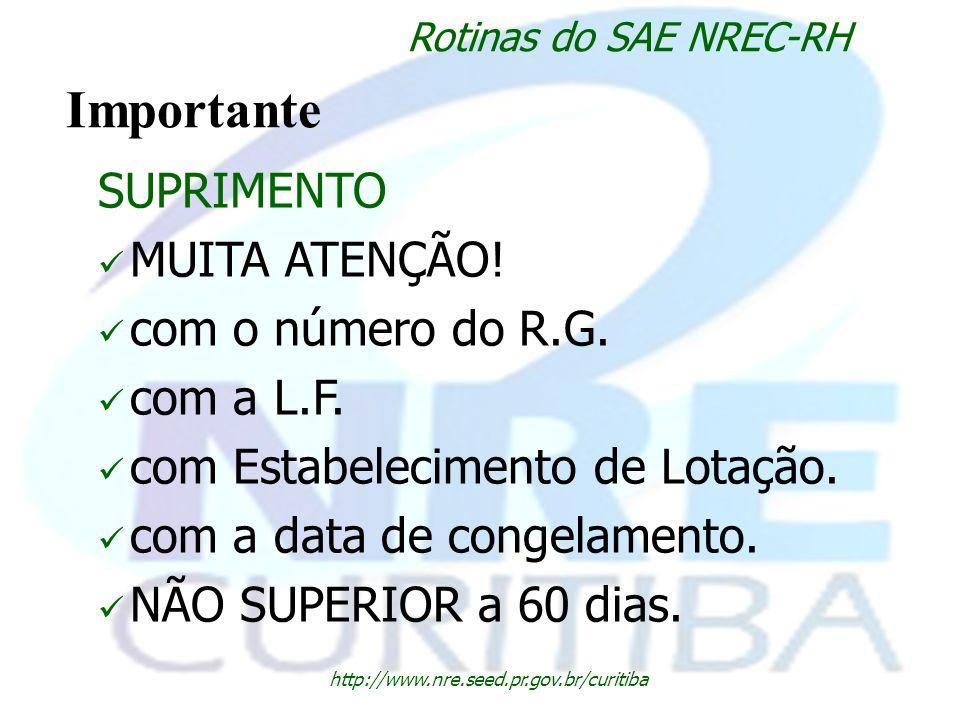 http://www.nre.seed.pr.gov.br/curitiba Rotinas do SAE NREC-RH Importante SUPRIMENTO MUITA ATENÇÃO! com o número do R.G. com a L.F. com Estabelecimento
