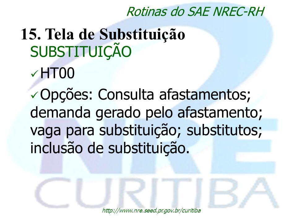 http://www.nre.seed.pr.gov.br/curitiba Rotinas do SAE NREC-RH 15. Tela de Substituição SUBSTITUIÇÃO HT00 Opções: Consulta afastamentos; demanda gerado