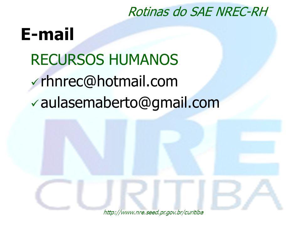 http://www.nre.seed.pr.gov.br/curitiba Rotinas do SAE NREC-RH E-mail RECURSOS HUMANOS rhnrec@hotmail.com aulasemaberto@gmail.com