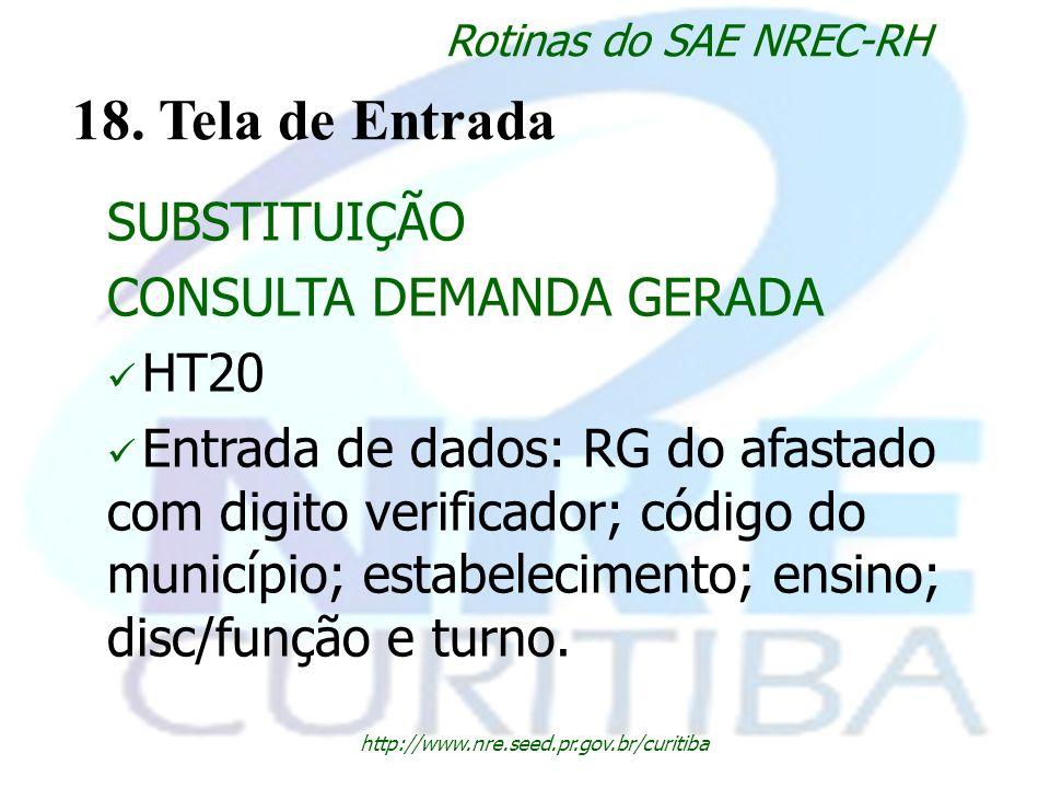http://www.nre.seed.pr.gov.br/curitiba Rotinas do SAE NREC-RH 18. Tela de Entrada SUBSTITUIÇÃO CONSULTA DEMANDA GERADA HT20 Entrada de dados: RG do af