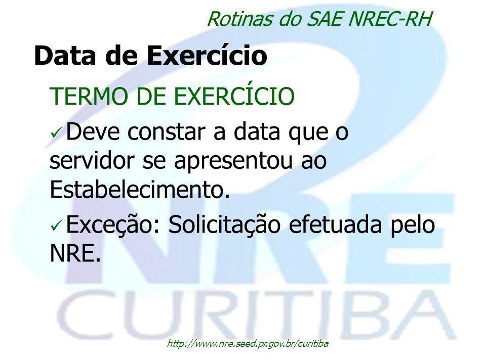 http://www.nre.seed.pr.gov.br/curitiba Rotinas do SAE NREC-RH Data de Exercício TERMO DE EXERCÍCIO Deve constar a data que o servidor se apresentou ao