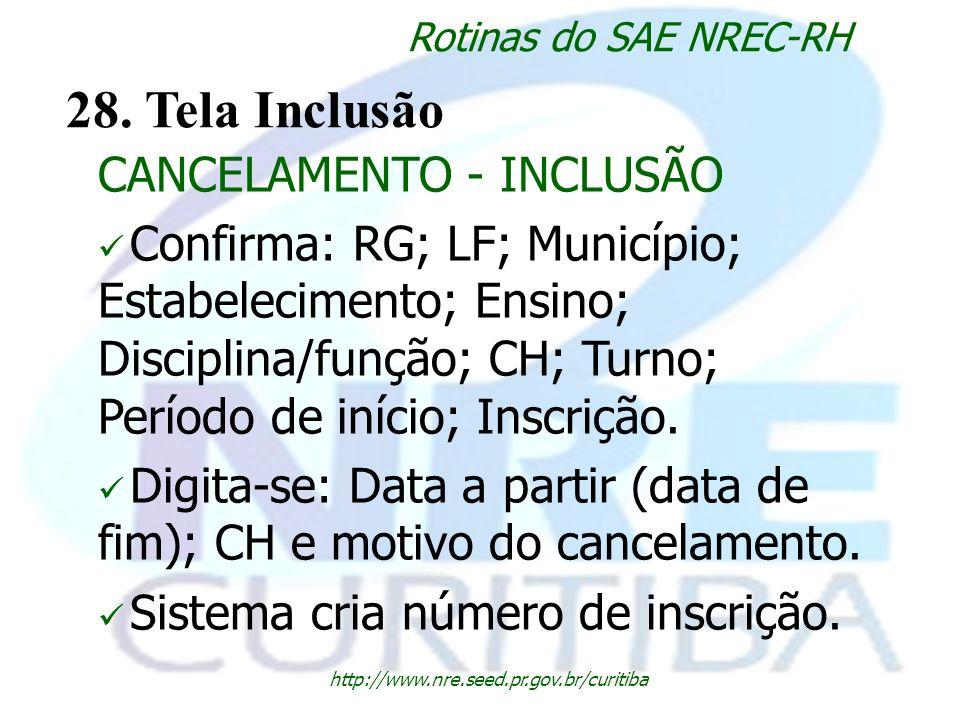 http://www.nre.seed.pr.gov.br/curitiba Rotinas do SAE NREC-RH 28. Tela Inclusão CANCELAMENTO - INCLUSÃO Confirma: RG; LF; Município; Estabelecimento;
