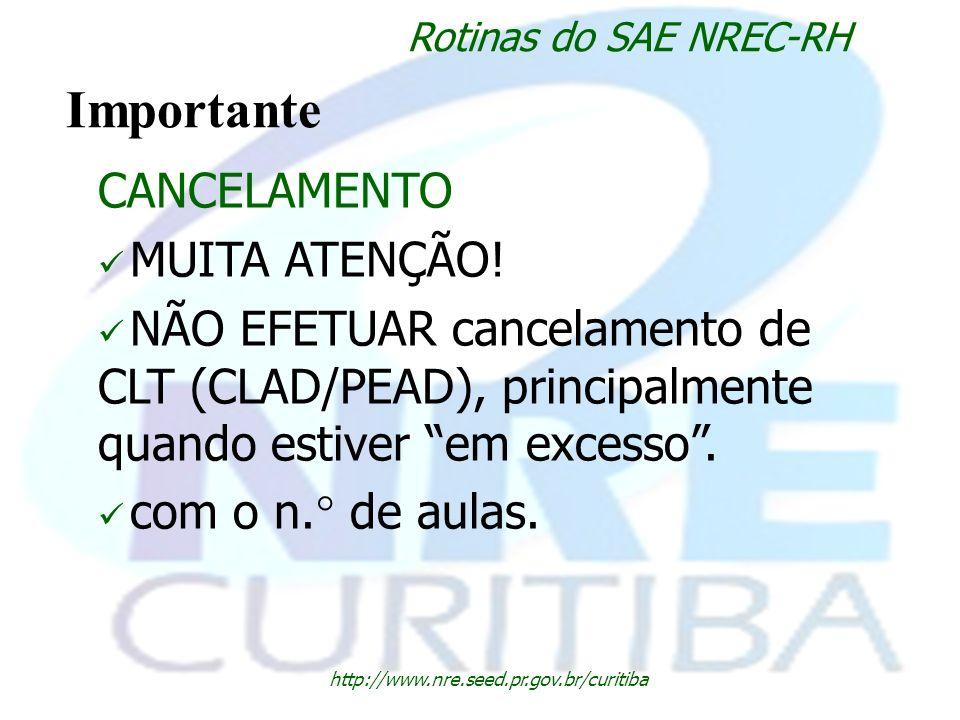 http://www.nre.seed.pr.gov.br/curitiba Rotinas do SAE NREC-RH Importante CANCELAMENTO MUITA ATENÇÃO! NÃO EFETUAR cancelamento de CLT (CLAD/PEAD), prin