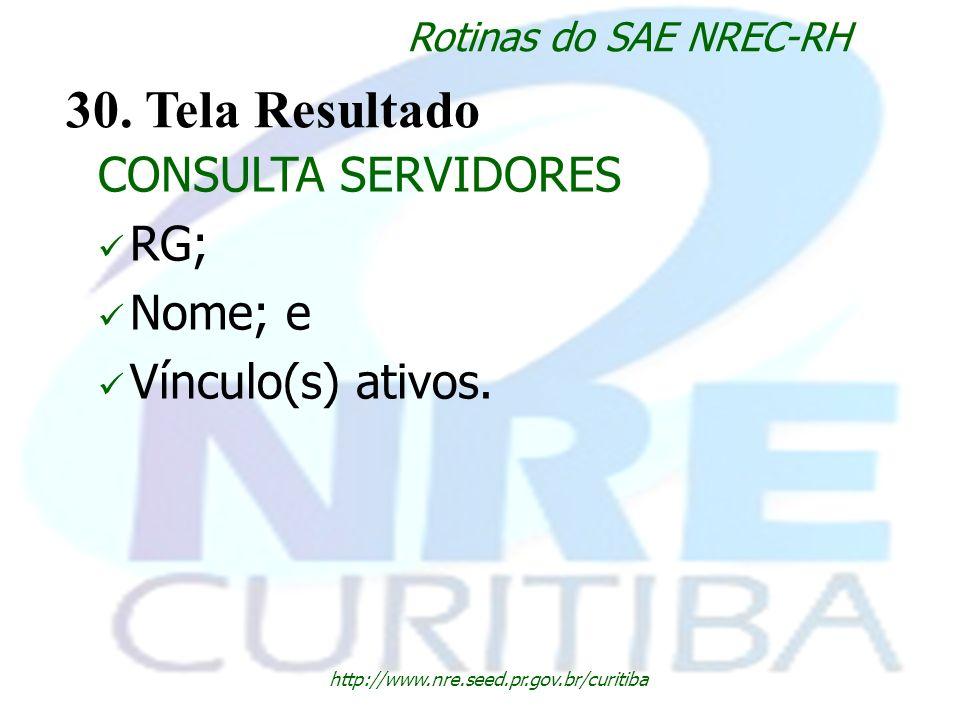 http://www.nre.seed.pr.gov.br/curitiba Rotinas do SAE NREC-RH 30. Tela Resultado CONSULTA SERVIDORES RG; Nome; e Vínculo(s) ativos.