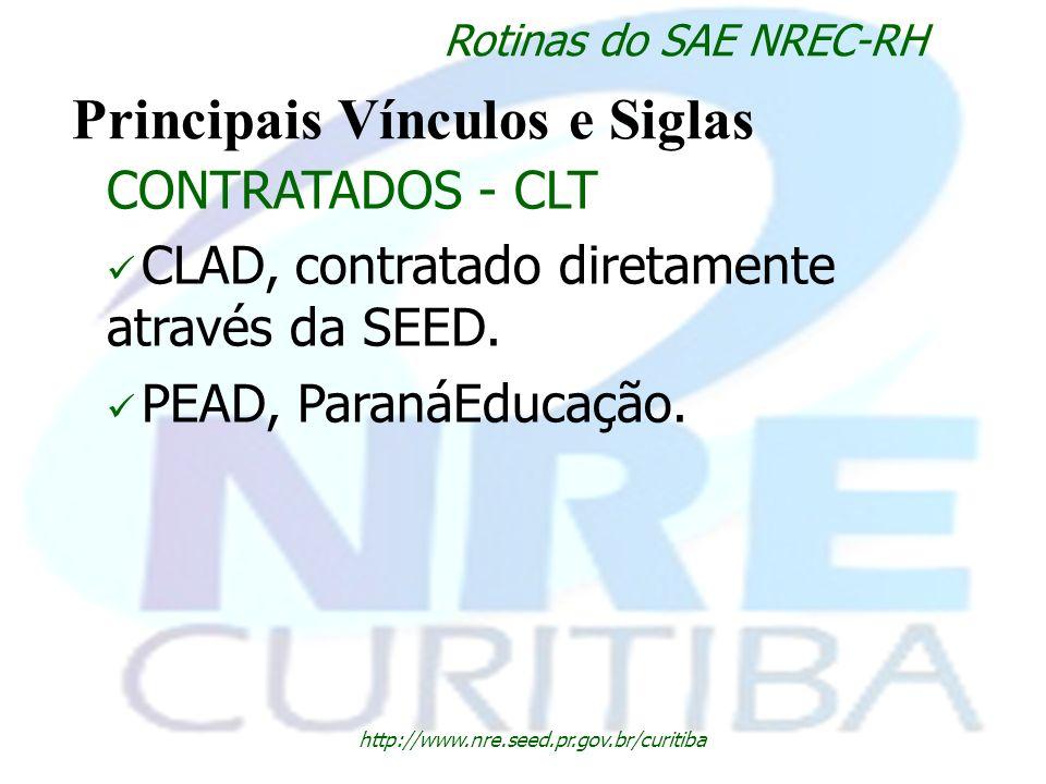 http://www.nre.seed.pr.gov.br/curitiba Rotinas do SAE NREC-RH Principais Vínculos e Siglas CONTRATADOS - CLT CLAD, contratado diretamente através da S