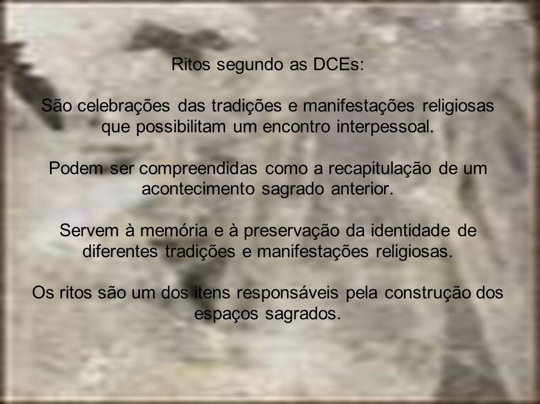 Ritos segundo as DCEs: São celebrações das tradições e manifestações religiosas que possibilitam um encontro interpessoal. Podem ser compreendidas com
