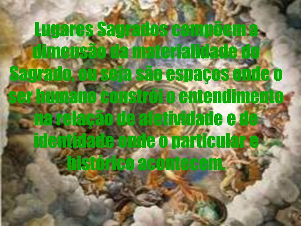 Lugares Sagrados compõem a dimensão da materialidade do Sagrado, ou seja são espaços onde o ser humano constrói o entendimento na relação de afetivida