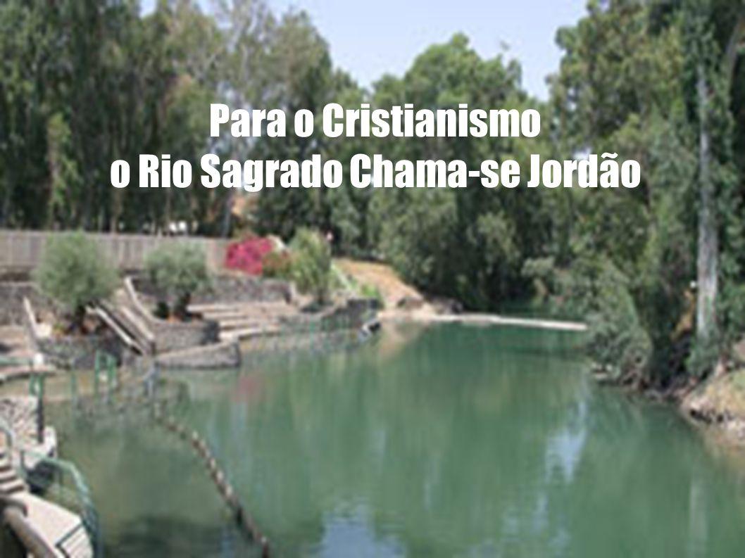 Para o Cristianismo o Rio Sagrado Chama-se Jordão