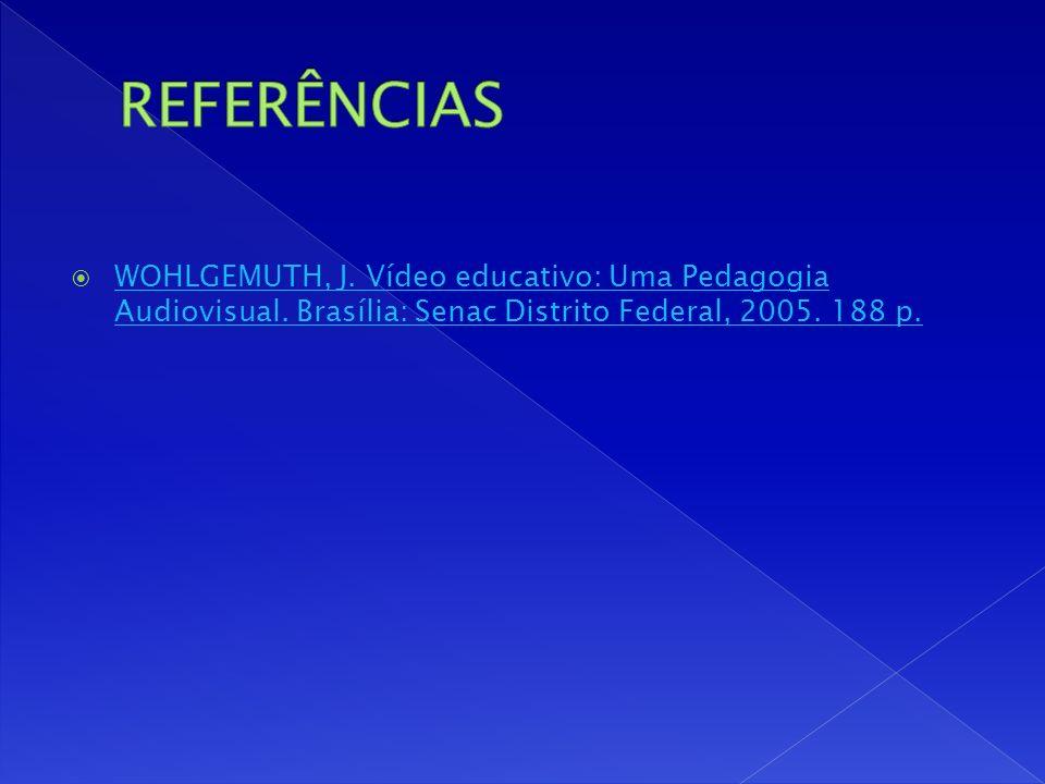WOHLGEMUTH, J.Vídeo educativo: Uma Pedagogia Audiovisual.