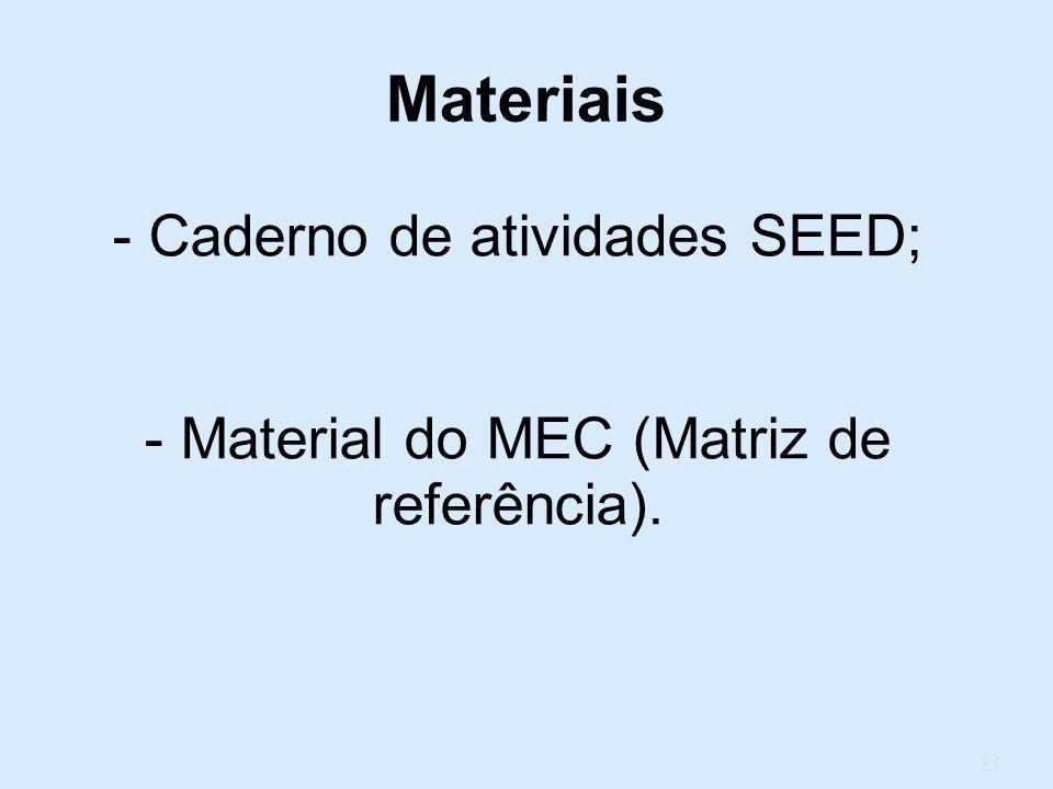 13 - Caderno de atividades SEED; - Material do MEC (Matriz de referência). Materiais