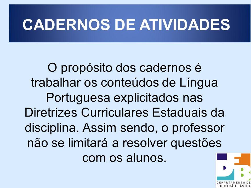 O propósito dos cadernos é trabalhar os conteúdos de Língua Portuguesa explicitados nas Diretrizes Curriculares Estaduais da disciplina. Assim sendo,