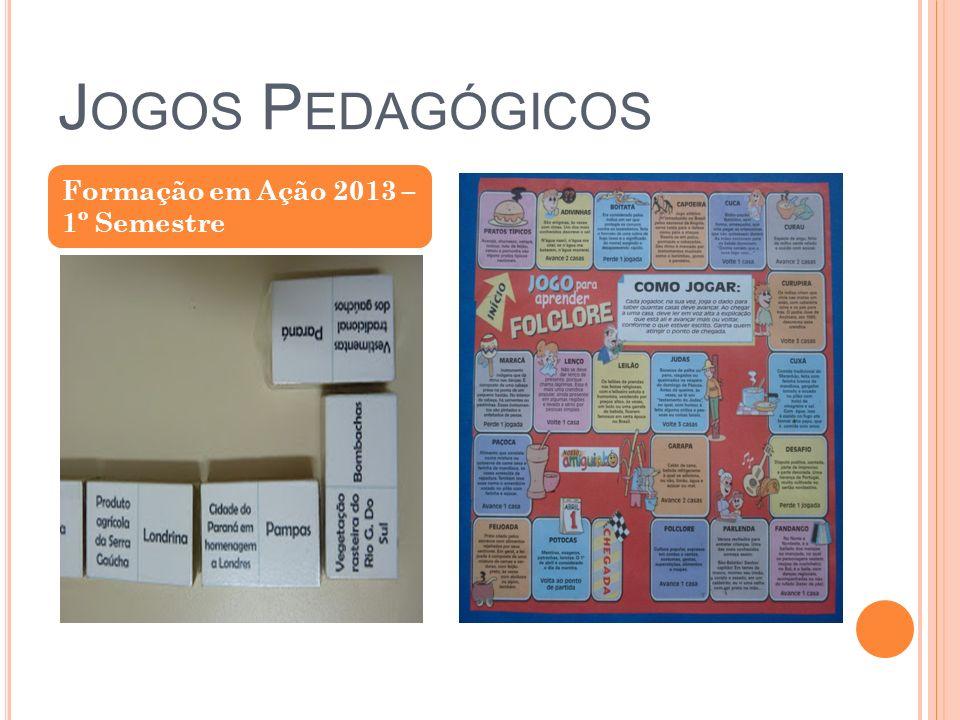 J OGOS P EDAGÓGICOS Formação em Ação 2013 – 1º Semestre