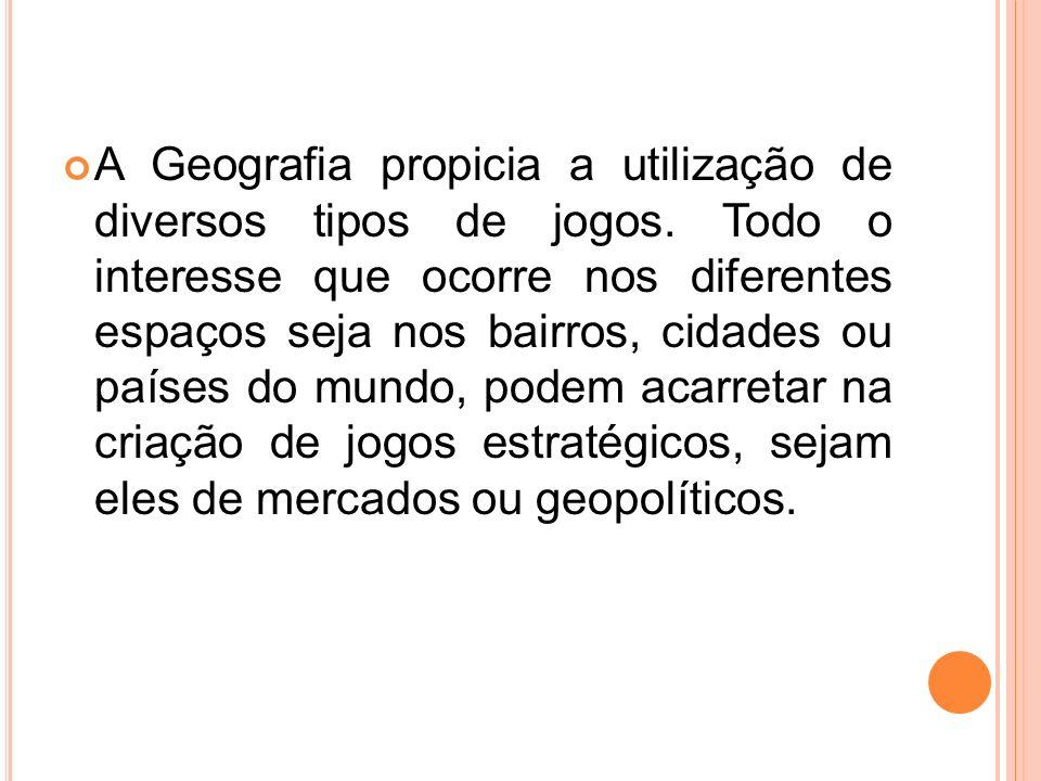 A Geografia propicia a utilização de diversos tipos de jogos. Todo o interesse que ocorre nos diferentes espaços seja nos bairros, cidades ou países d