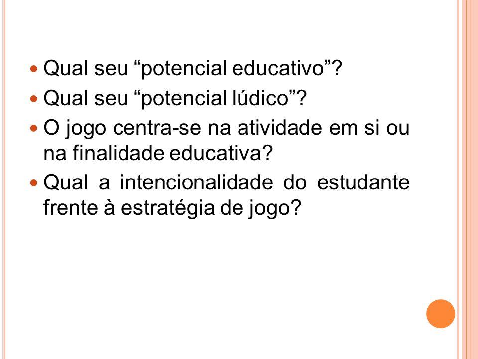 Qual seu potencial educativo.Qual seu potencial lúdico.