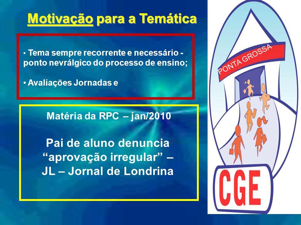 Motivação para a Temática Motivação para a Temática PONTA GROSSA Matéria da RPC – jan/2010 Pai de aluno denuncia aprovação irregular – JL – Jornal de