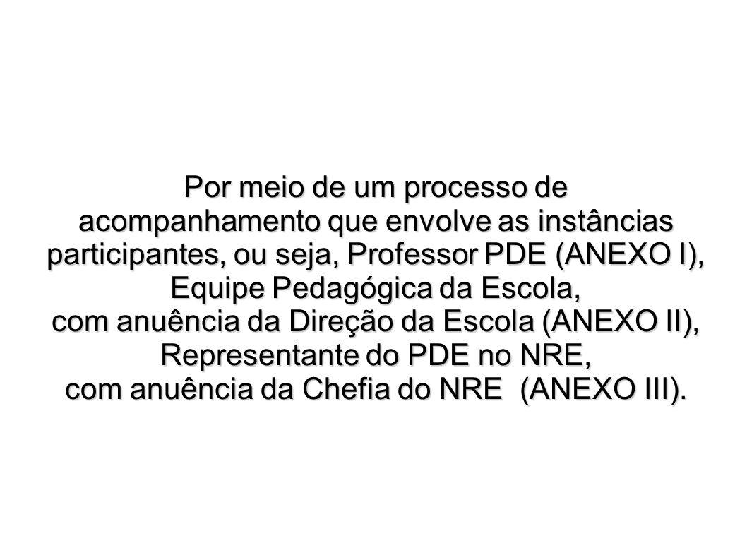 Por meio de um processo de acompanhamento que envolve as instâncias participantes, ou seja, Professor PDE (ANEXO I), Equipe Pedagógica da Escola, com