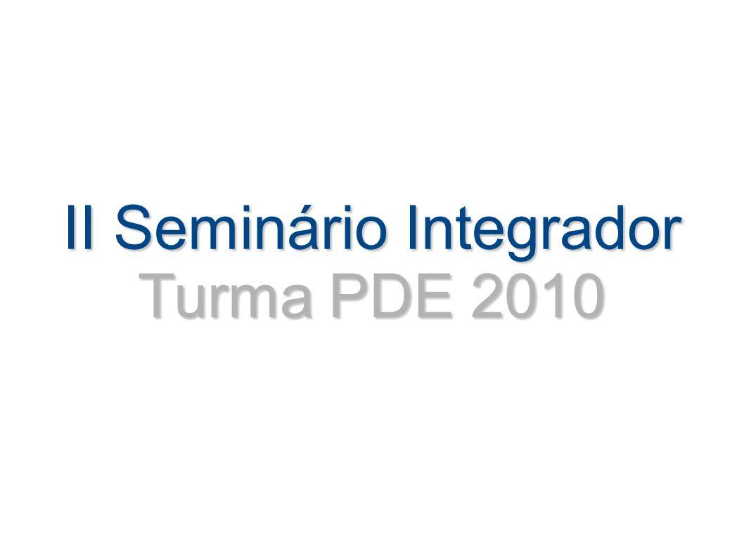 II Seminário Integrador Turma PDE 2010