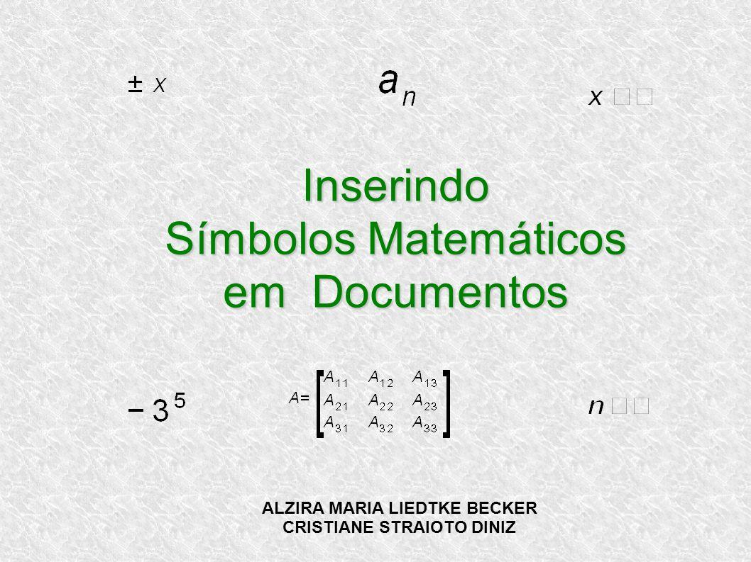Inserindo Símbolos Matemáticos em Documentos ALZIRA MARIA LIEDTKE BECKER CRISTIANE STRAIOTO DINIZ