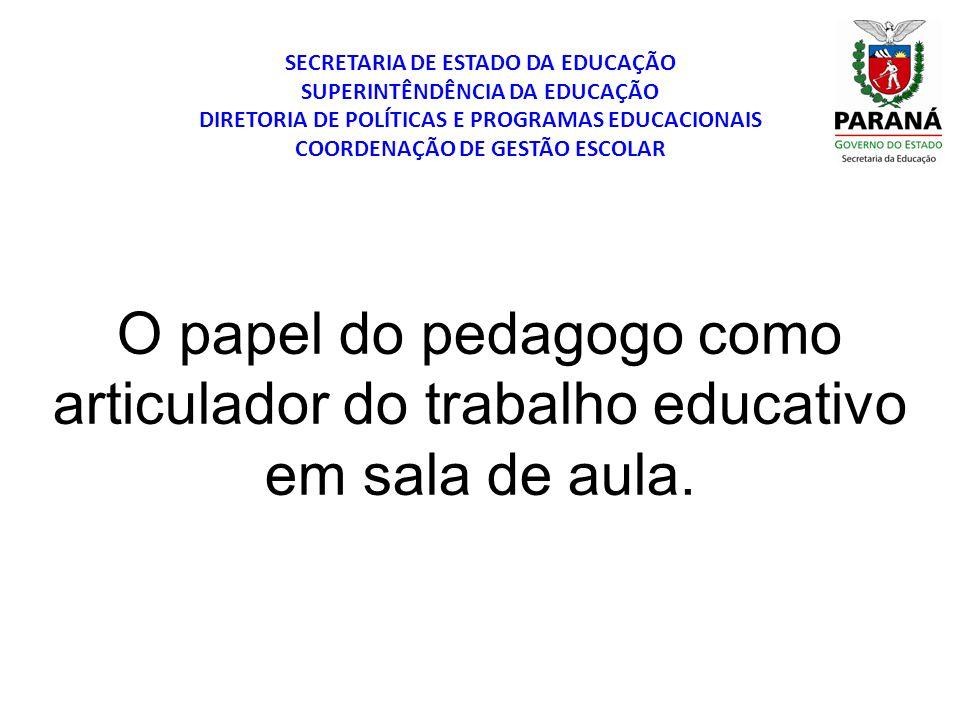 O papel do pedagogo como articulador do trabalho educativo em sala de aula. SECRETARIA DE ESTADO DA EDUCAÇÃO SUPERINTÊNDÊNCIA DA EDUCAÇÃO DIRETORIA DE