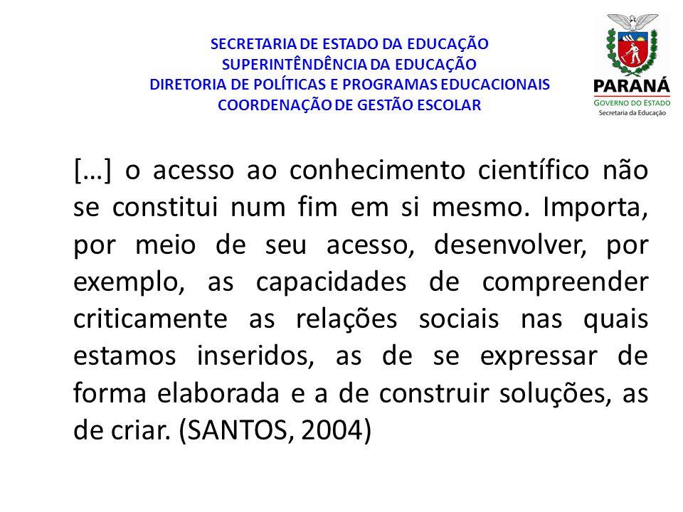 SECRETARIA DE ESTADO DA EDUCAÇÃO SUPERINTÊNDÊNCIA DA EDUCAÇÃO DIRETORIA DE POLÍTICAS E PROGRAMAS EDUCACIONAIS COORDENAÇÃO DE GESTÃO ESCOLAR […] o aces