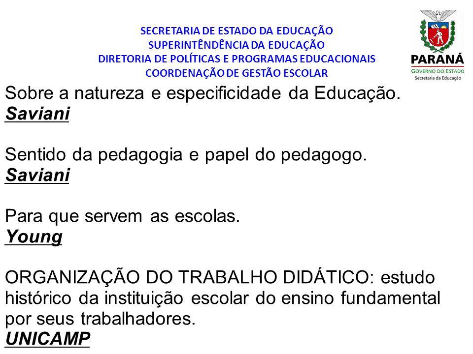 Sobre a natureza e especificidade da Educação. Saviani Sentido da pedagogia e papel do pedagogo. Saviani Para que servem as escolas. Young ORGANIZAÇÃO